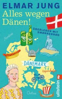 Alles wegen Dänen!: Überleben mit Smørrebrød (German Edition) - Elmar Jung