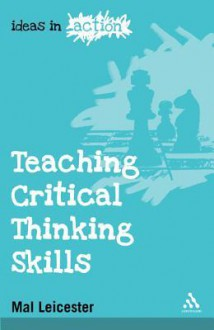 Teaching Critical Thinking Skills - Mal Leicester