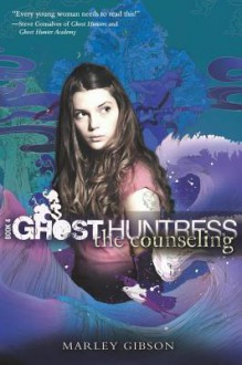 The Counseling (Ghost Huntress Series #4) - Marley Gibson