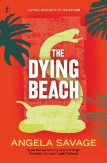 The Dying Beach: Jayne Keeney PI in Krabi (Jayne Keeney Novels) - Angela Savage