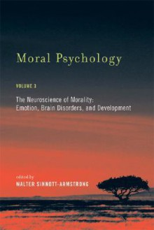 The Neuroscience of Morality: Emotion, Brain Disorders, and Development - Walter Sinnott-Armstrong