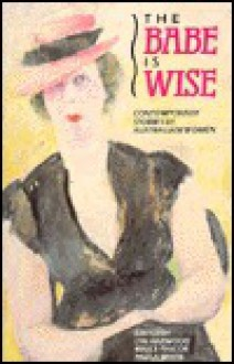 The Babe Is Wise: Contemporary Stories by Australian Women - Lyn Harwood, Bruce Pascoe, Paula White