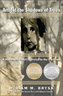 Amidst the Shadows of Trees: A Holocaust Child's Survival in the Partisans - Miriam Brysk