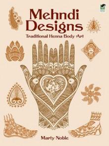 Mehndi Designs: Traditional Henna Body Art - Marty Noble
