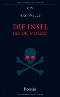 Die Insel des Dr. Moreau - H.G. Wells,Felix Paul Greve