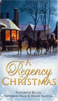 A Regency Christmas: A Soldier's Tale/ A Winter Night's Tale/ A Twelfth Night Tale - Diane Gaston, Deborah Hale