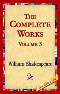 The Complete Works Volume 3 (The Tragedy of Hamlet, King Henry the Eighth, King John, The Tragedy of Julius Caesar, The Tragedy of King Lear, Love's Labours Lost) - William Shakespeare