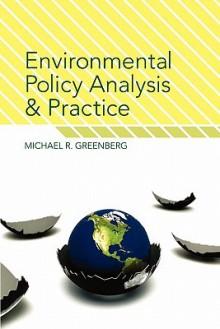 Environmental Policy Analysis and Practice - Michael R. Greenberg