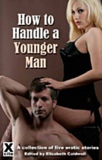 How to Handle a Younger Man - Elizabeth Coldwell, Annabeth Leong, Jean-Philippe Aubourg, Alex Severn, Leigh Turner, Bethany Goring
