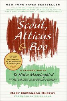 Scout, Atticus, and Boo: A Celebration of To Kill a Mockingbird - Mary McDonagh Murphy