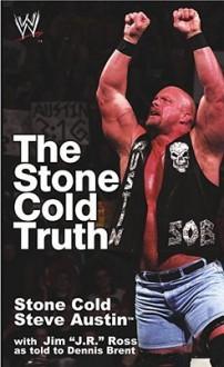 The Stone Cold Truth - Steve Austin, J.R. Ross, Dennls Bryant