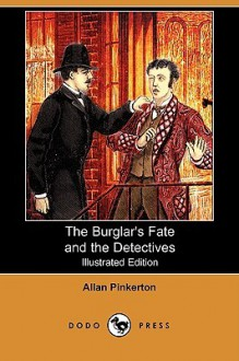 The Burglar's Fate and the Detectives (Illustrated Edition) (Dodo Press) - Allan Pinkerton