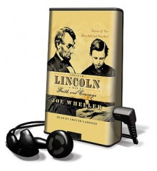 Abraham Lincoln - A Man of Faith and Courage: Stories of Our Most Admired President - Joe L. Wheeler, Grover Gardner
