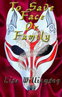 To Save Face or Family - Lisa Williamson