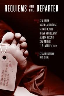 Requiems for the Departed - Garry Douglas Kilworth, John Grant, Adrian McKinty, Sam Millar, Stuart Neville, Brian McGilloway, Ken Bruen, Maxim Jakubowski, Mike Stone, Gerard Brennan