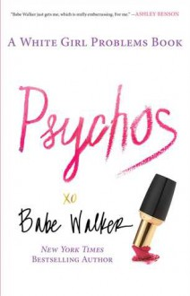 Psychos: A White Girl Problems Book - Babe Walker