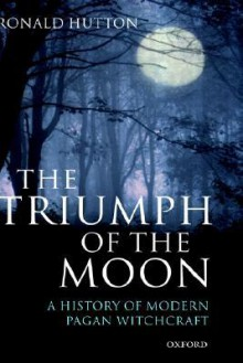 The Triumph of the Moon: A History of Modern Pagan Witchcraft - Ronald Hutton