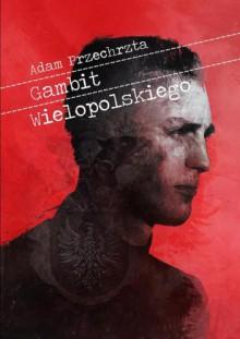 Gambit Wielopolskiego - Adam Przechrzta