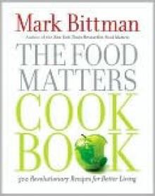 The Food Matters Cookbook: 500 Revolutionary Recipes for Better Living - Mark Bittman