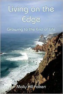 Living on the Edge: Growing to the End of Life - Molly Folken