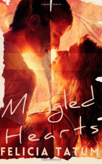 Mangled Hearts - Felicia Tatum