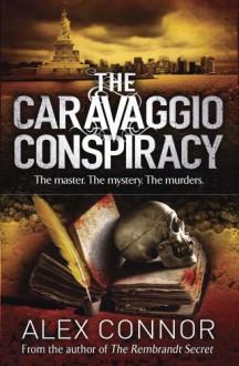 The Caravaggio Conspiracy - Alex Connor