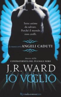 Io voglio (Gli Angeli Caduti, #1) - J.R. Ward