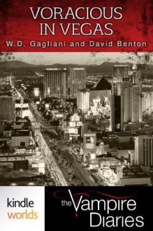 The Vampire Diaries: Voracious in Vegas (Kindle Worlds Short Story) - W.D. Gagliani, David Benton