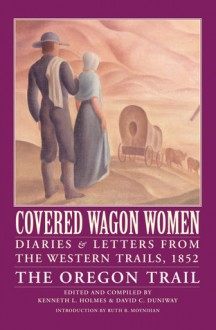 Covered Wagon Women, Volume 5: Diaries and Letters from the Western Trails, 1852: The Oregon Trail - Kenneth L. Holmes, Ruth Barnes Moynihan, David C. Duniway