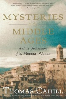 Mysteries of the Middle Ages: And the Beginning of the Modern World (Hinges of History) - Thomas Cahill