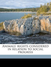 Animals' Rights Considered in Relation to Social Progress - Henry Stephens Salt