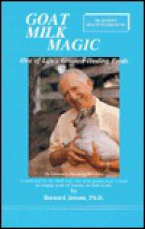 Goat Milk Magic: One of Life's Greatest Healing Foods (Dr. Jensen's Health Handbook, #6) - Bernard Jensen