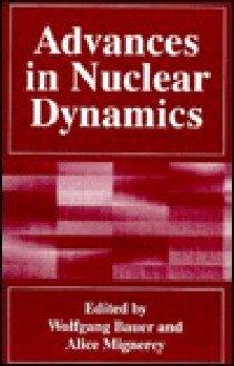 Advances in Nuclear Dynamics 1 - Wolfgang Bauer