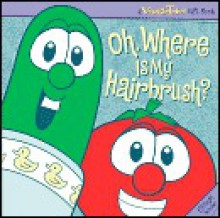VeggieTales Oh, Where Is My Hairbrush? [With CD] - Mike Nawrocki, Casey Jones, Karen Poth