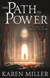 The Path to Power: Book One of the Tarnished Crown - Karen Miller