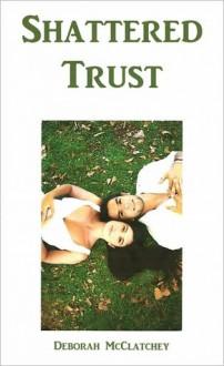 Shattered Trust - Deborah McClatchey