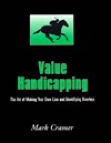Value Handicapping: The Art of Making Your Own Line and Identifying Overlays - Mark Cramer