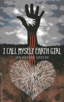 I Call Myself Earth Girl - Jan Krause Greene