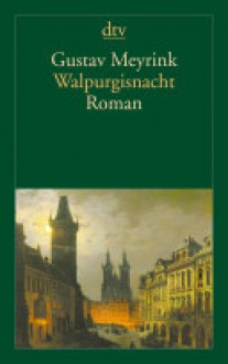Walpurgisnacht: Phantastischer Roman - Gustav Meyrink