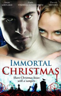 Immortal Christmas - Susan Krinard,Linda Thomas-Sundstrom,Theresa Meyers