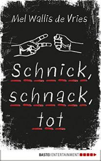 Schnick, schnack, tot - Mel Wallis de Vries, Verena Kiefer