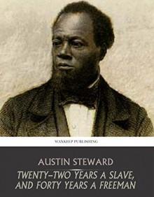 Twenty-Two Years a Slave, and Forty Years a Freeman - Austin Steward