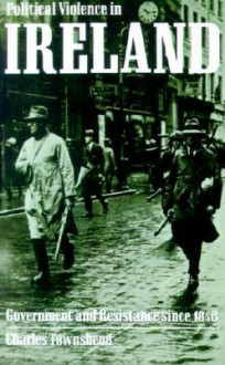 Political Violence in Ireland: Government and Resistance Since 1848 - Charles Townshend