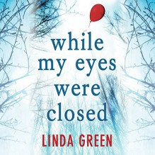 While My Eyes Were Closed - Gareth Bennett-Ryan,Emma Gregory,Quercus,Linda L. Green,Maggie Mash
