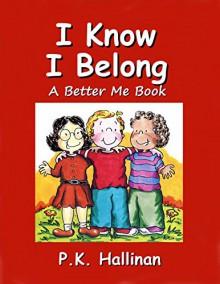 I Know I Belong (A Better Me Book Book 5) - P.K. Hallinan