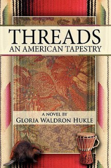 Threads: An American Tapestry - Gloria Waldron Hukle