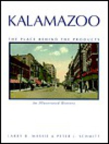 Kalamazoo, the Place Behind the Products: An Illustrated History - Larry B. Massie, Peter J. Schmitt