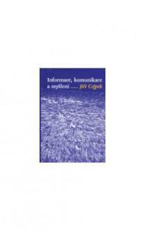 Informace, komunikace a myšlení - Jiri Cejpek