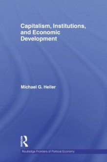 Capitalism, Institutions, and Economic Development - Michael G. Heller