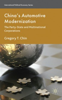 China's Automotive Modernization: The Party-State and Multinational Corporations - Gregory T. Chin